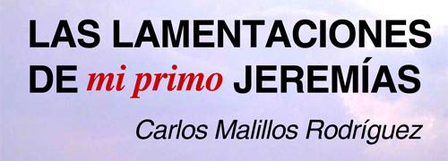 """""""Las lamentaciones de mi primo Jeremías"""" de Carlos Malillos Rodríguez"""