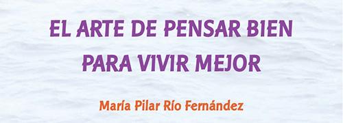 """""""El arte de pensar bien para vivir mejor"""" de María Pilar Río Fernández"""
