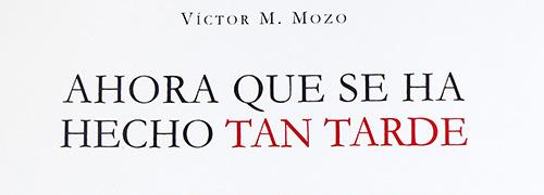 """""""Ahora que se ha hecho tan tarde"""" de Victor M. Mozo"""
