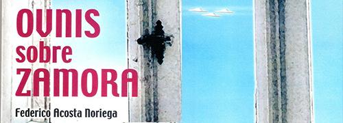 'Ovnis sobre Zamora' de Federico Acosta Noriega