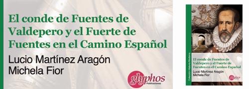 'El Conde de Fuentes de Valdepero y el Fuerte de Fuentes en el Camino Español' de Lucio Martínez Aragón y Michela Fior