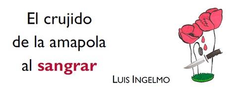 'El crujido de la amapola al sangrar' de Luis Ingelmo