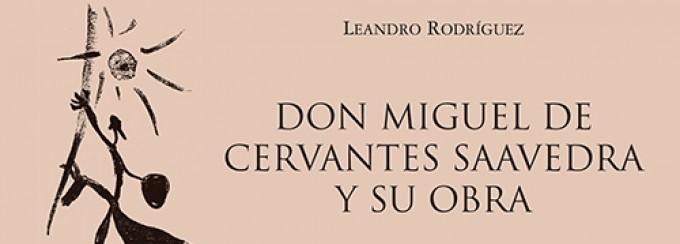 'Don Miguel de Cervantes Saavedra y su obra' de Leandro Rodríguez