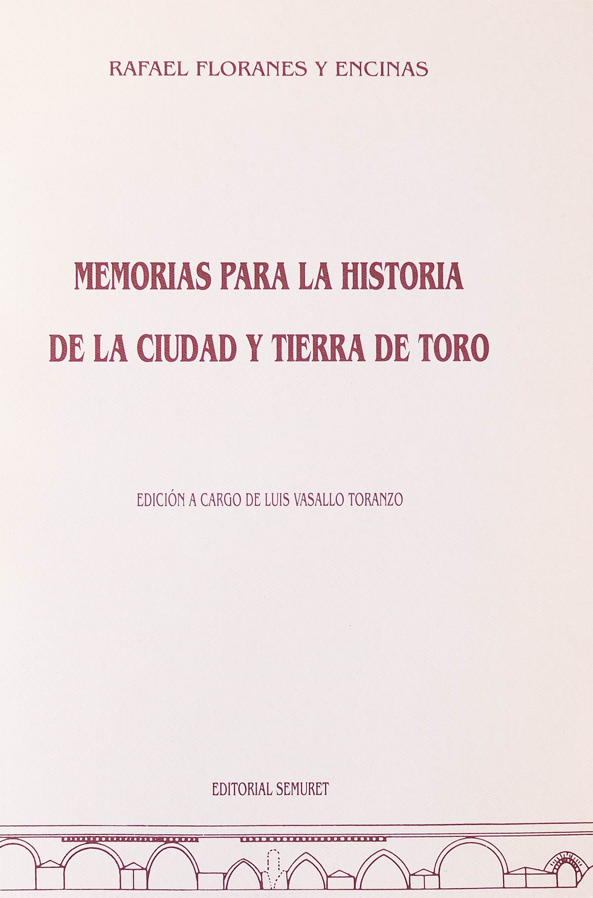 Memorias para la historia de Toro Rafael Floranes Luis Vasallo Toranzo Editorial Semuret